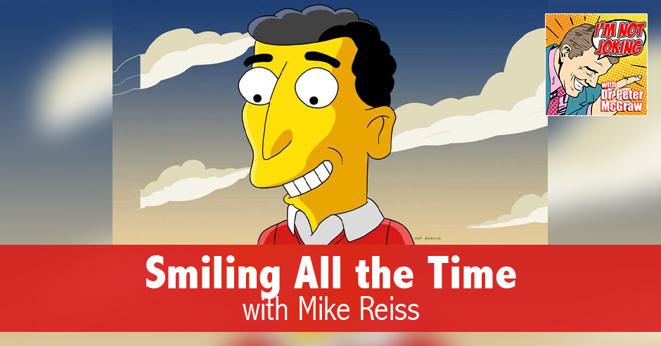 Smiling All the Time with Mike Reiss